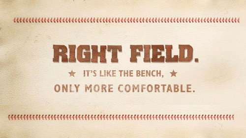 Right Field: it's like the bench only more comfortable