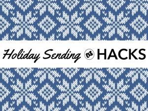 Holiday Sending Hacks